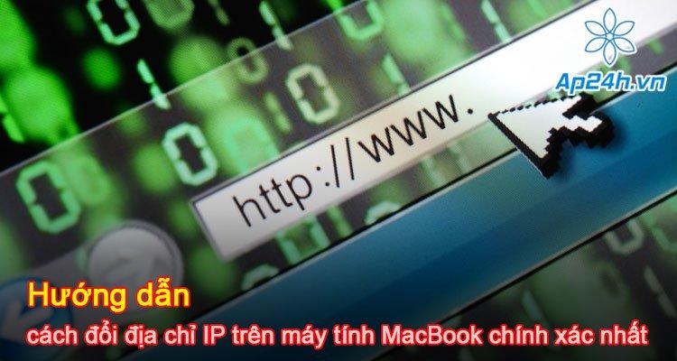 Hướng dẫn cách đổi địa chỉ IP trên máy tính MacBook chính xác nhất