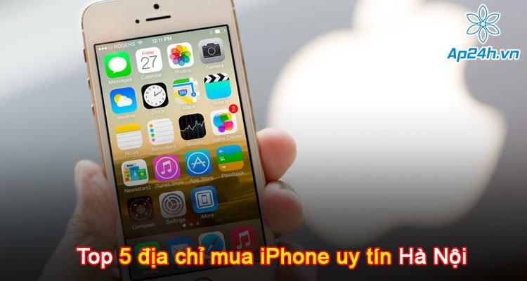 Top 5 địa chỉ mua iPhone uy tín Hà Nội