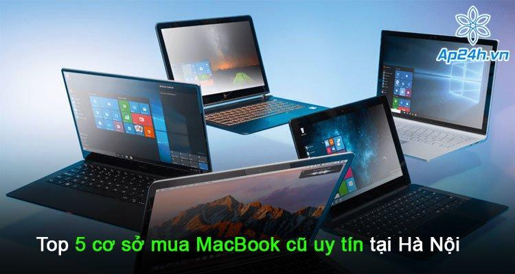 Top 5 cơ sở mua MacBook cũ uy tín tại Hà Nội bạn không nên bỏ qua