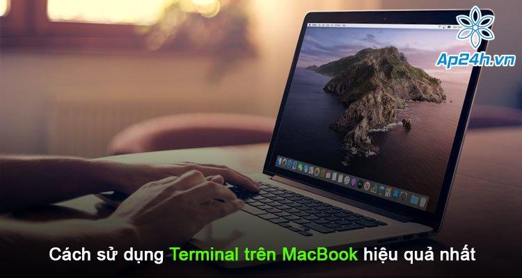 Cách sử dụng Terminal trên MacBook hiệu quả nhất