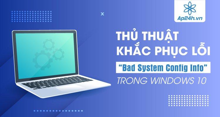 "Thủ thuật khắc phục lỗi ""Bad System Config Info"" Windows 10"