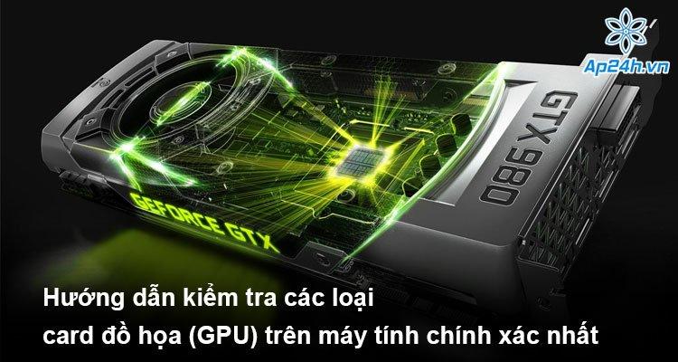 Hướng dẫn kiểm tra các loại card đồ họa (GPU) trên máy tính chính xác nhất