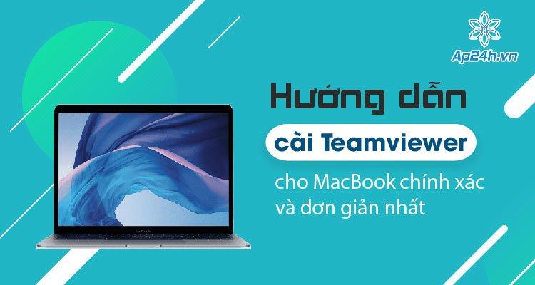 Hướng dẫn cài Teamviewer cho MacBook chính xác và đơn giản nhất