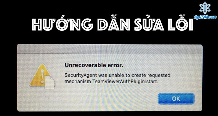 """Hướng dẫn sửa lỗi: """"Security Agent was unable to create requested mechanism TeamViewerAuthPlugin:start"""""""