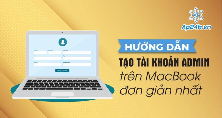 Hướng dẫn tạo tài khoản Admin trên MacBook đơn giản nhất