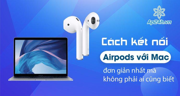 Cách kết nối Airpods với Mac đơn giản nhất mà không phải ai cũng biết