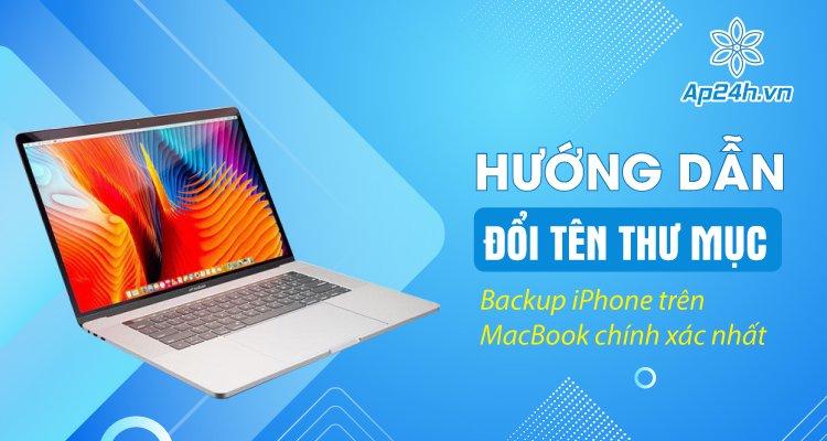 Hướng dẫn đổi tên thư mục Backup iPhone trên MacBook chính xác nhất
