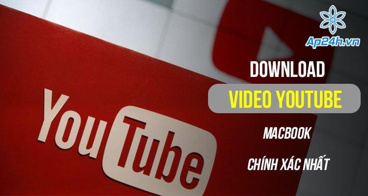 Hướng dẫn cách tải video youtube trên MacBook đơn giản nhất