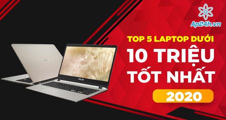 Top 5 laptop dưới 10 triệu tốt nhất 2020 bạn cần biết