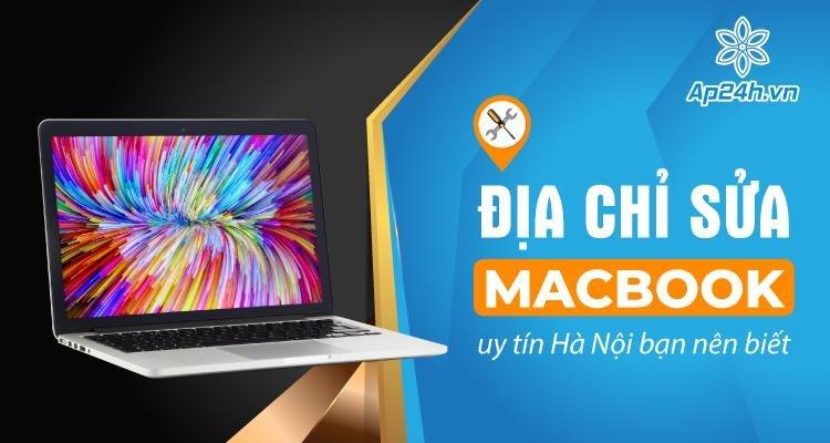 Địa chỉ sửa MacBook uy tín Hà Nội và TP.HCM bạn nên biết