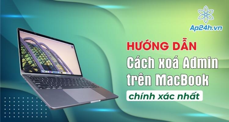 Hướng dẫn cách xóa Admin trên MacBook chính xác nhất