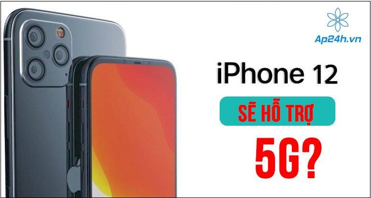 Thông tin iPhone 12 series sẽ hỗ trợ 5G?