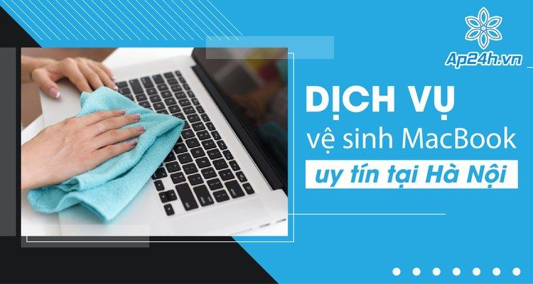 Dịch vụ vệ sinh MacBook ở đâu uy tín tại Hà Nội