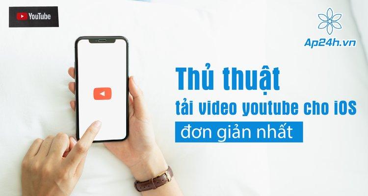 Thủ thuật tải video youtube cho iOS đơn giản nhất