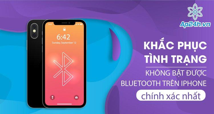 Khắc phục tình trạng không bật được bluetooth trên iPhone chính xác nhất