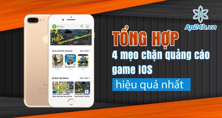 Tổng hợp 4 mẹo chặn quảng cáo game iOS hiệu quả nhất