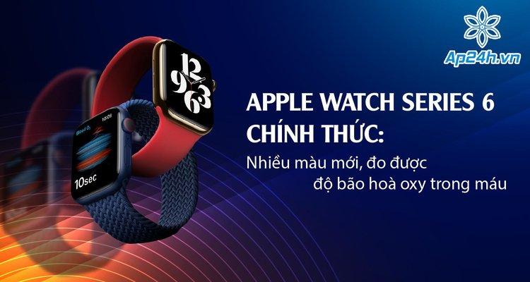 Apple Watch Series 6 chính thức: Nhiều màu mới, đo được độ bão hoà oxy trong máu