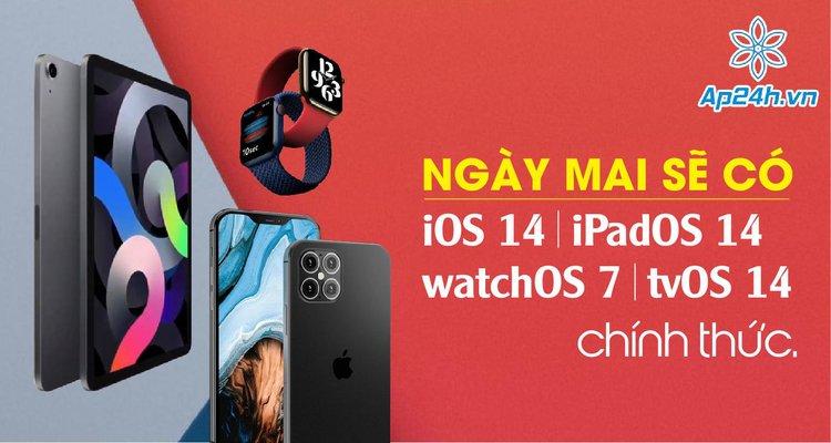Ngày mai sẽ có iOS 14, iPadOS 14, watchOS 7, tvOS 14 chính thức