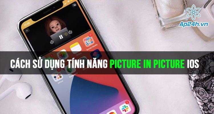 Hướng dẫn sử dụng tính năng Picture in Picture iOS hiệu quả nhất