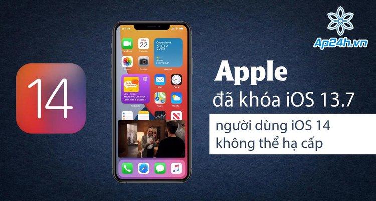Apple đã khóa iOS 13.7, người dùng iOS 14 không thể hạ cấp