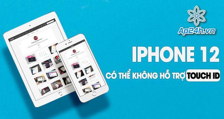 iPhone 12 có thể sẽ không được trang bị Touch ID giống như iPad Air