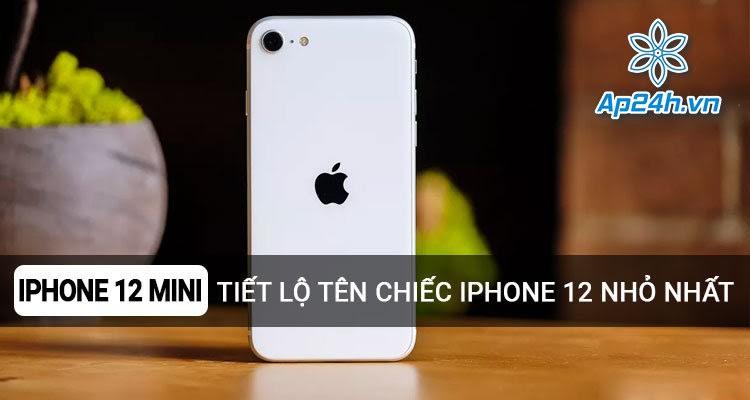 iPhone 12 Mini: Rò rỉ thông tin tiết lộ tên của chiếc iPhone 12 nhỏ nhất