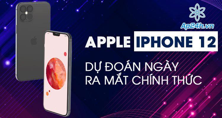 iPhone 12 ra mắt khi nào? Dự đoán chính xác ngày ra mắt chính thức của Apple