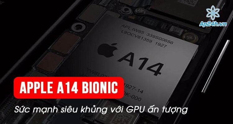 Apple A14 Bionic sở hữu sức mạnh siêu khủng với GPU ấn tượng