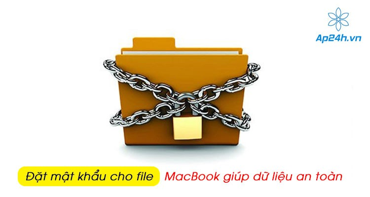 Hướng dẫn cách đặt mật khẩu cho file MacBook giúp dữ liệu an toàn