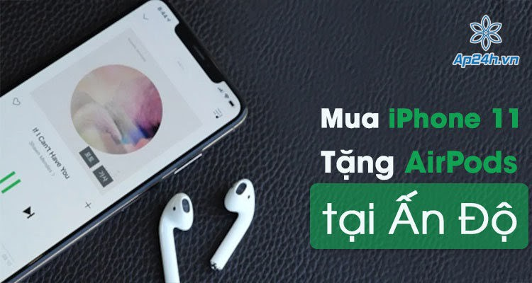 Mua iPhone 11 ở Ấn Độ tặng AirPods miễn phí vào 17 tháng 10