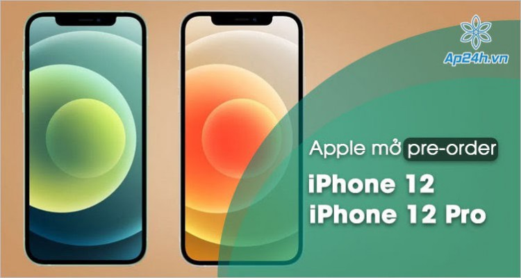 Apple bắt đầu nhận đơn đặt trước iPhone 12 và iPhone 12 Pro