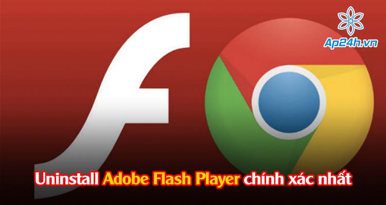 Hướng dẫn cách uninstall Adobe Flash Player chính xác nhất