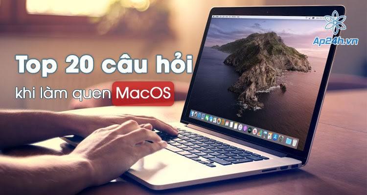 20 câu hỏi thường gặp cho người mới làm quen MacOS