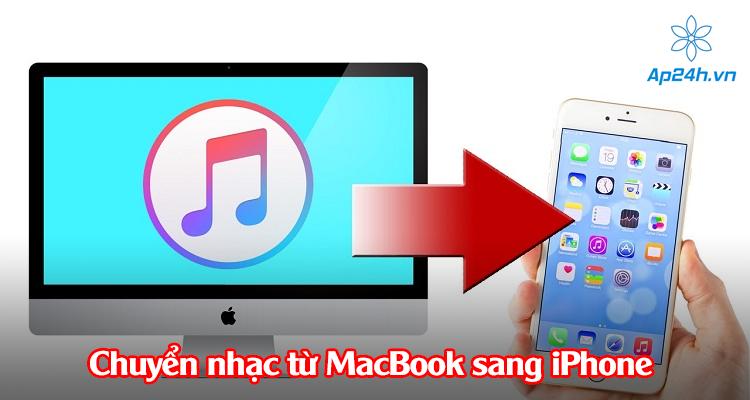 Cách chuyển nhạc từ MacBook sang iPhone chính xác nhất