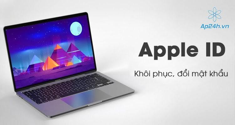 Cách đổi mật khẩu Apple ID trên Macbook, iPhone và iPad