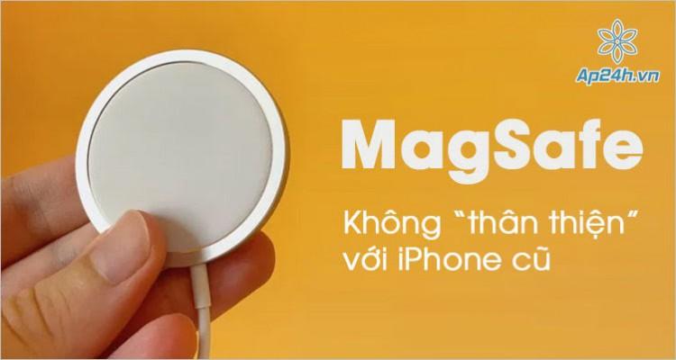 Sạc MagSafe tương thích kém với các mẫu iPhone cũ