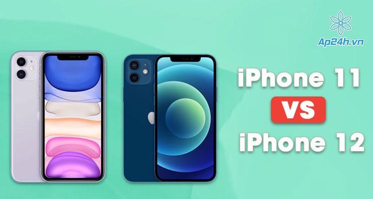 So sánh iPhone 12 và iPhone 11: Bạn có nên nâng cấp?