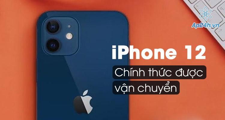 Apple bắt đầu vận chuyển đợt iPhone 12 đầu tiên