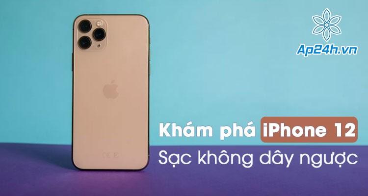 Khám phá tính năng sạc không dây ngược trên iPhone 12