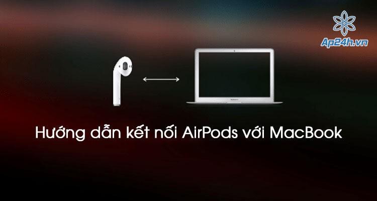 Hướng dẫn kết nối AirPods với MacBook