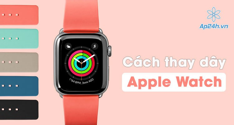 Cách thay đổi dây đồng hồ Apple Watch