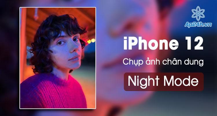 Chụp chân dung thiếu sáng cực đẹp với chế độ chụp ảnh ban đêm iPhone 12