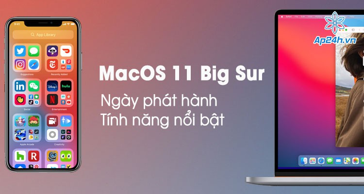 macOS 11 Big Sur: Apple công khai ngày phát hành và giới thiệu tính năng nổi bật