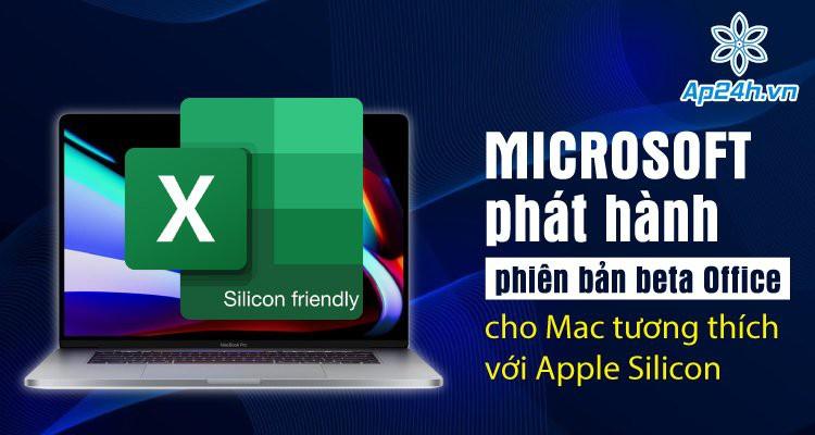 Microsoft phát hành bản beta Office cho Mac tương thích với Apple Silicon