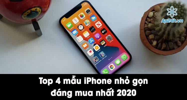 Top 4 mẫu điện thoại iPhone nhỏ gọn đáng mua nhất năm 2020