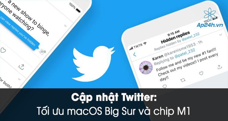 Cập nhật Twitter: Tối ưu cho hệ điều hành macOS Big Sur, hỗ trợ chip M1