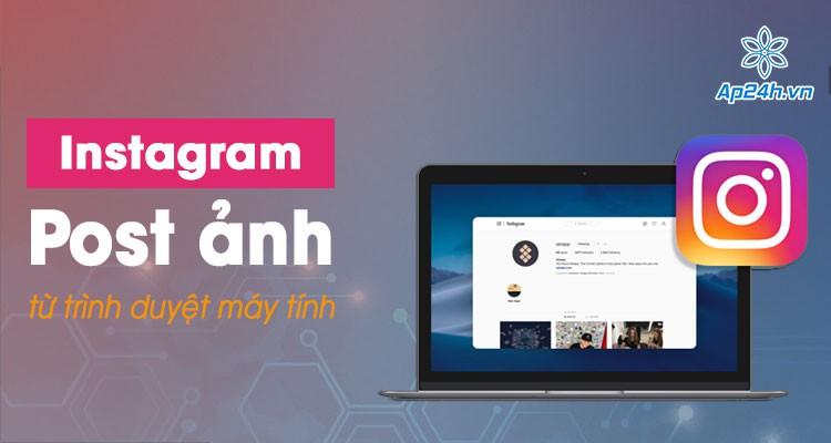 Cách đăng ảnh lên Instagram bằng máy tính Mac và Windows