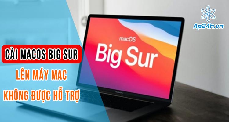 Hướng dẫn cài macOS Big Sur lên máy Mac không hỗ trợ chính xác nhất