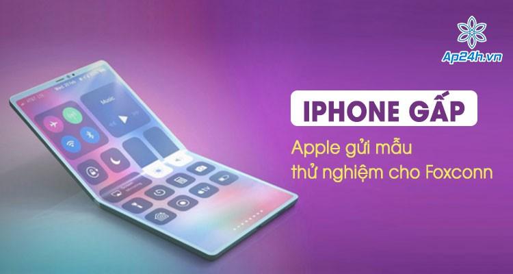 Tin tức rò rỉ: Apple gửi mẫu iPhone gấp cho đối tác lắp ráp Foxconn thử nghiệm