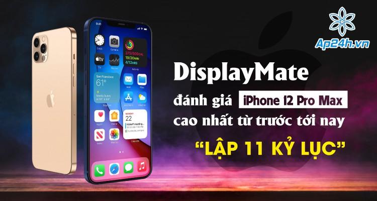 """DisplayMate đánh giá iPhone 12 Pro Max """"cao nhất từ trước tới nay"""", lập 11 kỷ lục"""
